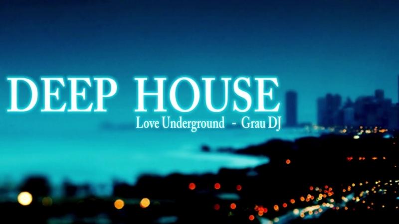Deep House Mix 2018 _ Love Underground _ Grau DJ