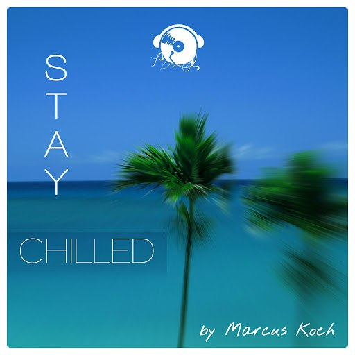 Marcus Koch альбом Stay Chilled