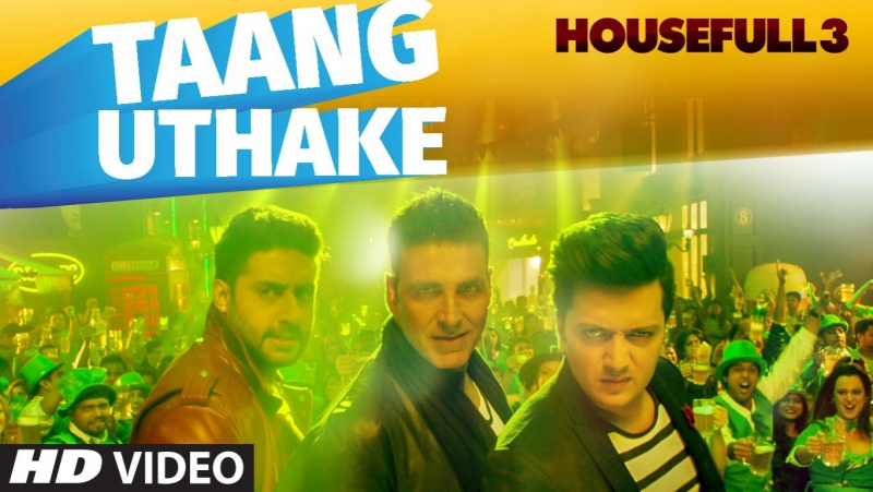 Taang Uthake Full Video Song _ HOUSEFULL 3 _ T-SERIES