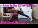 Arms Abs Killer Tone Up: Triple Threat Series Workout No.14 tonedarms toneup fatloss getfit