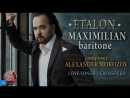 MAXIMILIAN baritone • ETALON • LOVE SONGS • CROSSOVER • composer ALEXANDER MOROZOV •