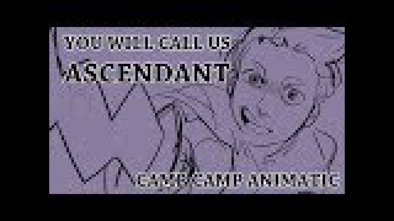 (CAMP CAMP ANIMATIC) YOU WILL CALL US ASCENDANT