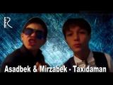 Asadbek Shakirov va Mirzabek Shakirov - Taxsidaman