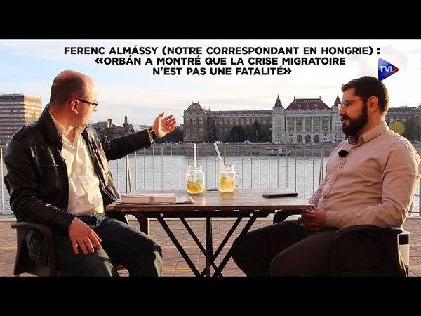 Ferenc Almássy : Orbán a montré que la crise migratoire n'est pas une fatalité