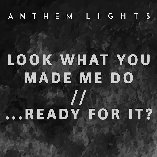 Anthem Lights альбом Look What You Made Me Do / ...Ready for It?