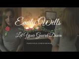 Emily WellsLet Your Guard Down (Piano cover and Vocal)