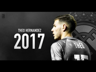 Theo Hernandez 2017 - Welcome To Real Madrid - Skills  Goals