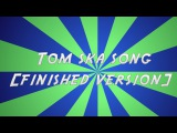 The TomSka Song - Finished Version [Fan-Made]