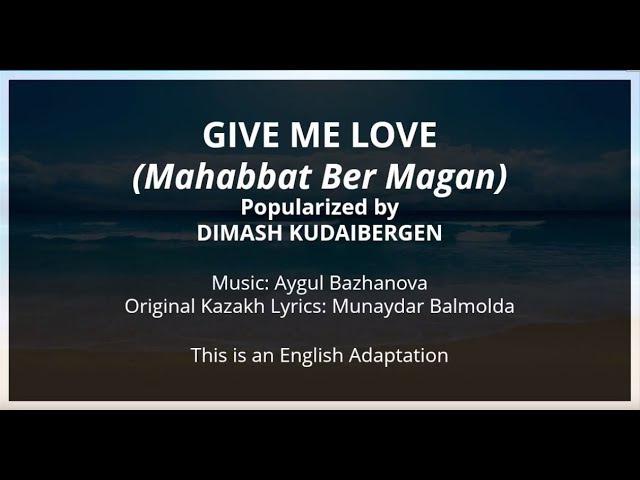 Give Me Love (My own English Lyrics of 'Mahabbat Ber Magan') which is sang by Dimash Kudaibergen