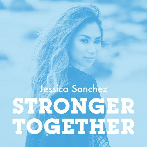 Jessica Sanchez альбом Stronger Together