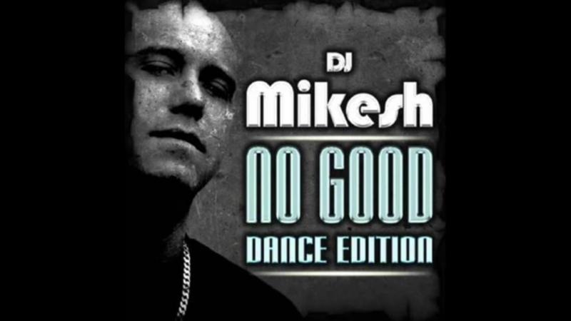Dj Mikesh no good Lowcash remix