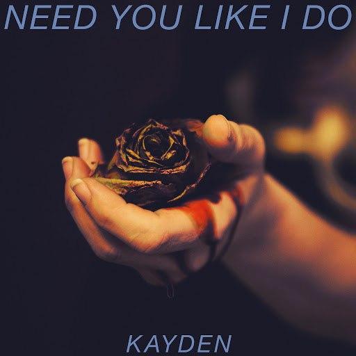 Kayden альбом Need You Like I Do