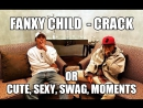 Fanxy child - crack(cute,swag, sexy moments) rus