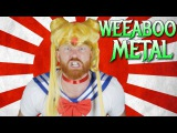 WEEABOO METAL (OFFICIAL MUSIC VIDEO)