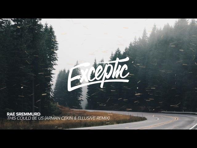 Rae Sremmurd - This Could Be Us (Arman Cekin Ellusive Remix) » Freewka.com - Смотреть онлайн в хорощем качестве