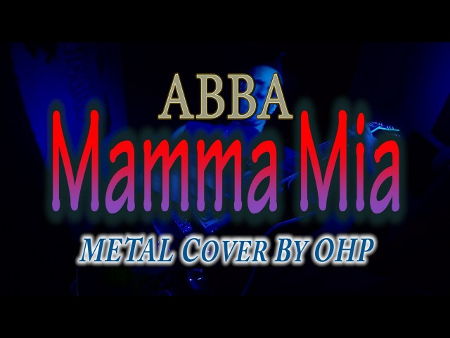 Abba - Mamma Mia (METAL Cover By OHP)