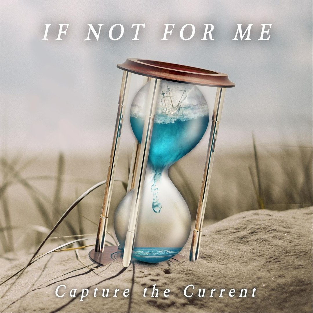 If Not for Me - Capture the Current [EP] (2017)