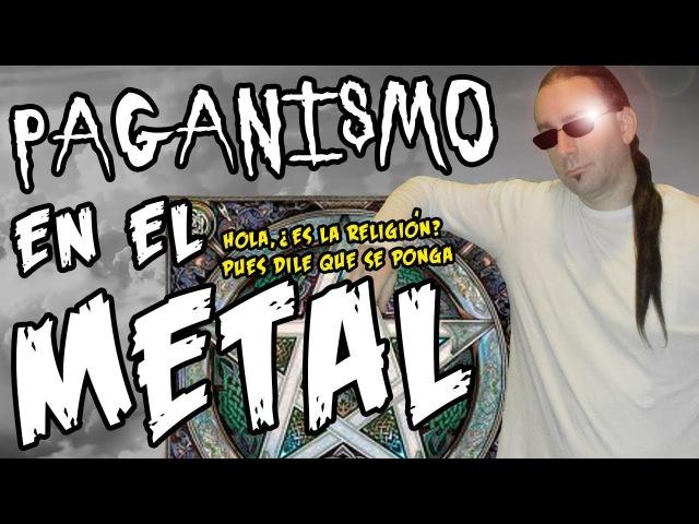 PAGAN METAL - Parte 3 de Dioses, Religiones Antiguas y Paganismo en el Metal