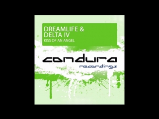 DreamLife  Delta IV - Kiss Of An Angel (Extended Mix)
