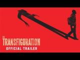 Трансфигурация      The Transfiguration     2016     Official UK Trailer