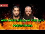 WWE Great Balls Of Fire 2017 Roman Reigns vs. Braun Strowman Predictions WWE 2K17