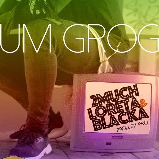 2Much альбом Um Grog (feat. Loreta, Blacka & Dj Samuka)