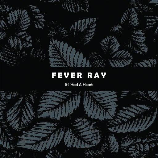 Fever Ray альбом If I Had A Heart