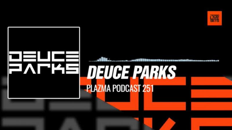 Deuce Parks - @PlazmaRecords Podcast 251 30-11-2017 Music Periscope Techno