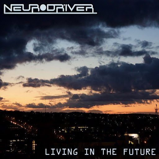 Neurodriver альбом Living In The Future
