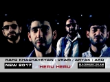 RAFO KHACHATRYAN / VRAM / ARTAK / ARO - Heru Heru (Հեռու - Հեռու) (Official Music Video) (www.BlackMusic.do.am) New 2017