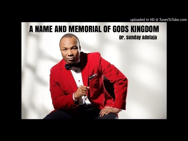 Dr. Sunday Adelaja - A Name And Memorial Of God's Kingdom
