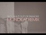 SLO - Shut Out of Paradise (Monocat Remix)