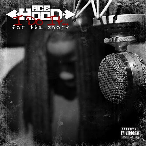 Ace Hood альбом I Do It....for the Sport (Mixtape)