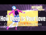 Just Dance Unlimited  How Deep Is Your Love - Calvin Harris &amp Disciples