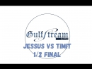 Jessus vs Timit 1/2 Final Electro Gulf Stream Battle