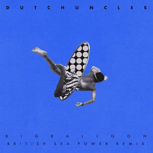Dutch Uncles альбом Big Balloon (British Sea Power Remix)