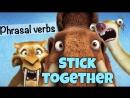 Фразовый глагол to STICK TOGETHER из Ледникового Периода