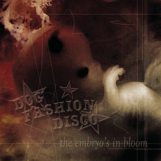 Dog Fashion Disco альбом The Embryo's In Bloom