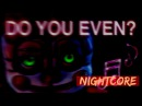 Five Nights At Freddy s:Sister Location Song - Do You Even? by CK9C(Nightcore)