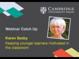 Keeping Young Learners Motivated in the Classroom - Karen Saxby