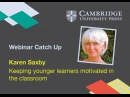 Keeping Young Learners Motivated in the Classroom Karen Saxby