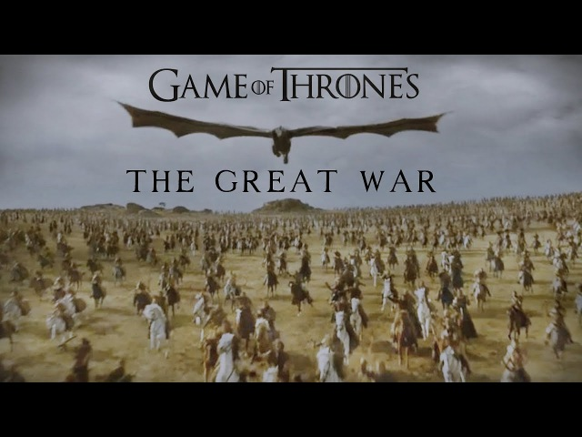 Game of Thrones || The Great War
