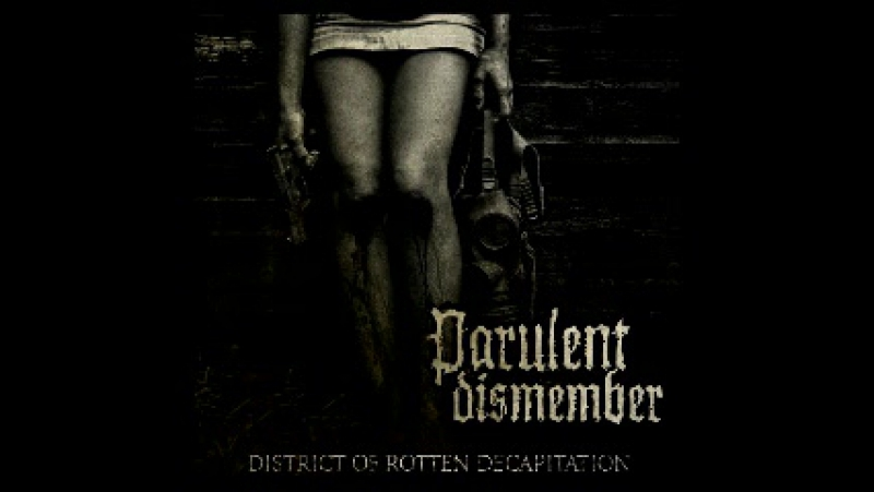 Parulent Dismember-District Of Rotten Decapitation(Feat Dima Orlov From Fetal Decay)