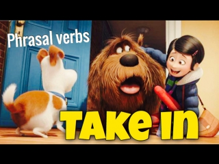 Фразовый глагол to TAKE IN из мультфильма Тайная Жизнь Домашних Животных