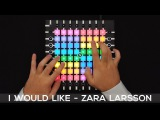 Zara Larsson - I Would Like - Launchpad Pro Cover  Remix