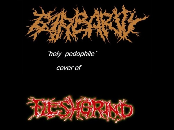 BARBARITY {russia} ´holy pedophile´´ cover of FLESHGRIND