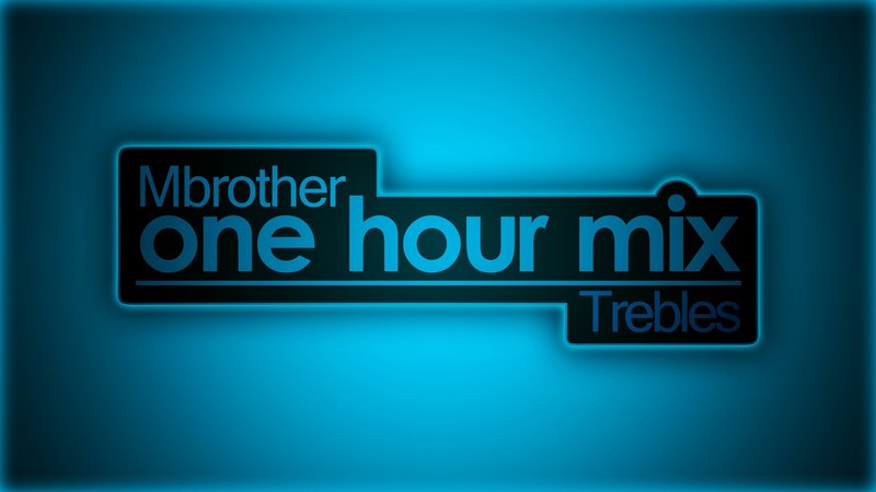 Mbrother - Trebles (One hour mix)