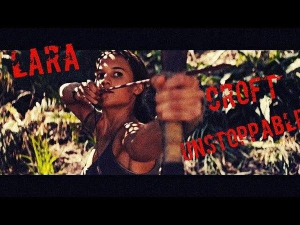 Lara Croft   Tomb Raider   Unstoppable