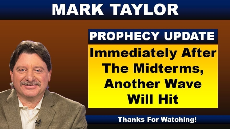 Mark Taylor 11/6/2018 Update – IMMEDIATELY AFTER THE MIDTERMS, ANOTHER WAVE WILL HIT