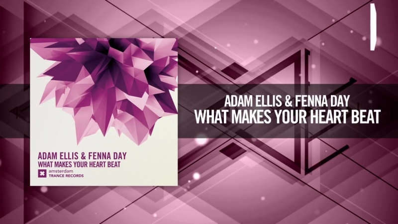 Adam Ellis Fenna Day - What Makes Your Heart Beat (Amsterdam Trance)